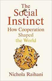 Recomendación de lectura: The social instinct. How Cooperation Shaped the World. De Nichola Raihani