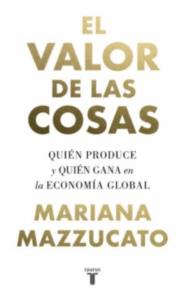 Recomendaciones (o no) de lectura: El valor de las cosas, de Mariana Mazzucato