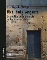 """Reseña de """"Rivalidad y venganza"""" (de Laia Balcells): la violencia contra civiles como arma de competencia política"""
