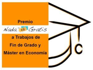 """I Premio """"Nada es Gratis"""" a Trabajos de Fin de Grado y Máster en Economía"""
