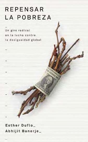 Repensar la Pobreza: Reflexiones más pausadas sobre el Premio Nobel de Economía 2019 a Abhijit Banerjee, Esther Duflo y Michael Kremer